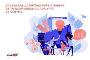 Imagen del post Adapta las campañas publicitarias de tu e Commerce a cada tipo de cliente